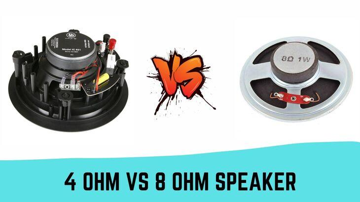 4 Ohm Vs 8 Ohm Speaker- Which Is Better?